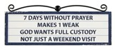 7 Days Without Prayer Makes 1 Weak Plaque