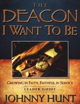 The Deacon I Want To Be Leader Guide