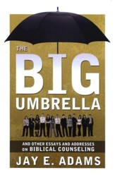 Big Umbrella and Other Essays and Addresses on Biblical Counseling