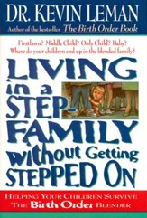 Living in a Step-Family Without Getting Stepped on: Helping Your Children Survive The Birth Order Blender - eBook