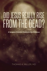 Did Jesus Really Rise from the Dead?: A Surgeon-Scientist Examines the Evidence - eBook