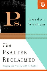 The Psalter Reclaimed: Praying and Praising with the Psalms - eBook