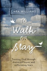 To Walk or Stay: Trusting God through shattered hopes and suffocating fears - eBook