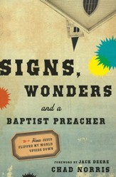 Signs, Wonders and a Baptist Preacher: How Jesus Flipped My World Upside Down - eBook