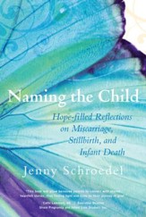 Naming the Child: Hope Filled Reflections on Miscarriage, Stillbirth and Infant Death - eBook