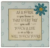As A Nurse You Know That Every Day You Will Touch a Life Box Sign