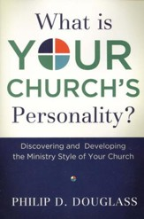 What Is Your Church's Personality? Discovering and Developing the Ministry Style of Your Church