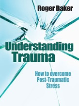 Understanding Trauma: How to overcome Post- Traumatic Stress - eBook