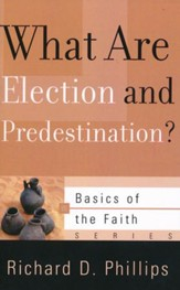 What Are Election and Predestination? (Basics of the Faith)
