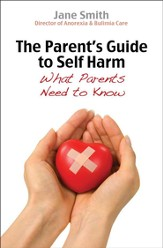 The Parent's Guide to Self-Harm: What parents need to know - eBook