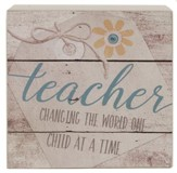 Teacher, Changing the World One Child At A Time, Box Sign