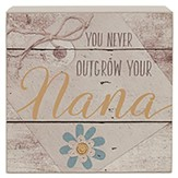 You Never Outgrow Your Nana Box Sign