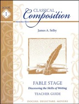 Classical Composition Book I,  Teacher Edition, Fable Stage: Discovering the Skills of Writing