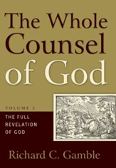 The Whole Counsel of God, Volume 2: The Full Revelation of God