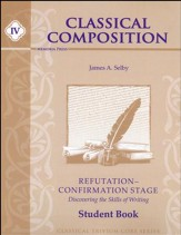 Classical Composition Book IV,  Refutation/Confirmation Student Guide
