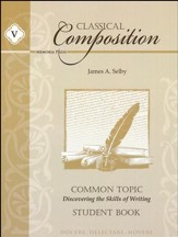 Classical Composition Book V, Common Topic Student Guide
