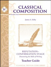 Classical Composition Book IV, Refutation/Confirmation Teacher Guide