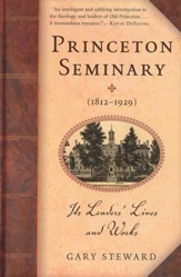 Princeton Seminary (1812-1929): It's Leaders' Lives and Works