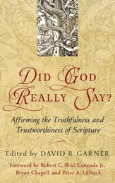 Did God Really Say? Affirming the Truthfulness and Trustworthiness of Scripture
