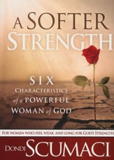 Softer Strength: The Six Characteristics of a Powerful Woman of God
