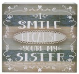 I Smile Because You're My Sister Box Sign