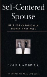 The Self-Centered Spouse: Help for Chronically Broken Marriages