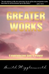 Greater Works: Experiencing God's Power - eBook