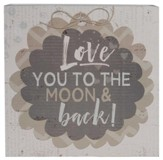 Love You to the Moon & Back! Sign