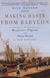 Making Haste from Babylon: The Mayflower Pilgrims and Their World, A New History