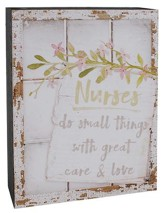 Nurses Do Small Things With Great Care & Love Window Box Sign