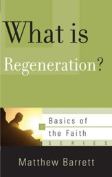 What Is Regeneration? (Basics of the Faith)