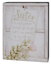 Sister, I Can't Promise to Make You Laugh But I Can Promise to Cry With You Window Box Sign