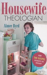 Housewife Theologian: How God Interrupts the Ordinary