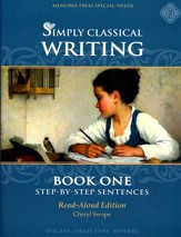 Simply Classical Writing:  Step-by-Step Sentences, Book One (Read-Aloud Edition)