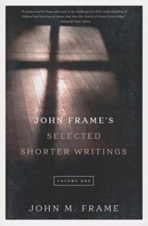 John Frame's Selected Shorter Writings, Volume 1