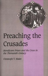 Preaching the Crusades: Mendicant Friars and the Cross
