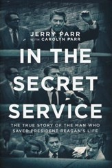 In the Secret Service: The True Story of the Man Who Saved President Reagan's Life, Hardcover