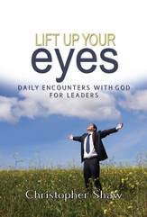 Lift Up Your Eyes: Daily Encounters with God for Leaders - eBook
