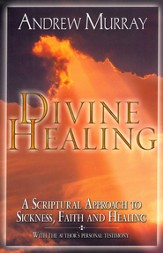 Divine Healing: A Scriptural Approach to Sickness, Faith and Healing - eBook