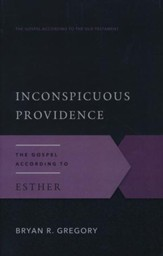 Inconspicuous Providence: The Gospel According to Esther