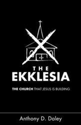 The Ekklesia: The Church that Jesus is Building