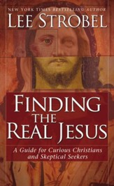 Finding the Real Jesus: A Guide for Curious Christians and Skeptical Seekers - eBook