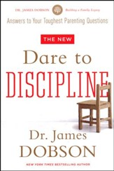 The New Dare to Discipline: Answers to Your Toughest Parenting Questions