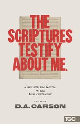 The Scriptures Testify about Me: Jesus and the Gospel in the Old Testament - eBook