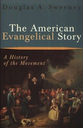 American Evangelical Story, The: A History of the Movement - eBook