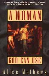 A Woman God Can Use: Lessons from Old Testament Women Help  You Make Today's Choices