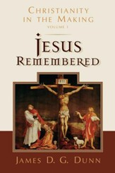 Jesus Remembered: Christianity in the Making Series