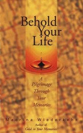 Behold Your Life: A Pilgrimage Through Your Memories