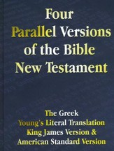 Four Parallel Versions of the Bible New Testament: The Greek, Young's Literal Translation, King James Version, American Standard Version, Side by Side