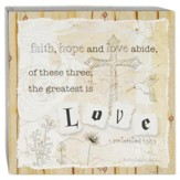Faith, Hope and Love Abide, Of These Three, the Greatest is Love Box Sign